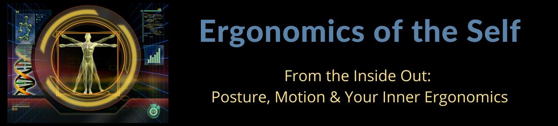 Ergonomics of the Self - Posture, Motion and Your Inner Ergonomics